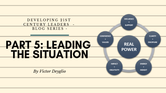 Developing 21st Century Leaders  – Blog Series –  PART 5 LEADING THE SITUATION